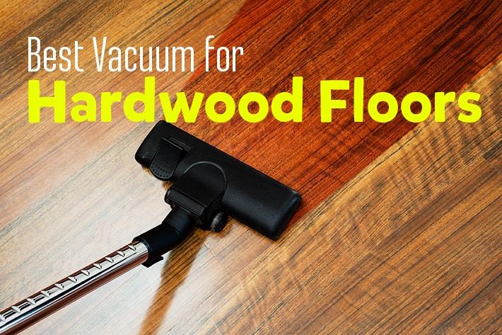Best Vacuum Cleaner For Hardwood Floors