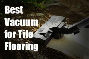 Best Vacuum For Tile Flooring