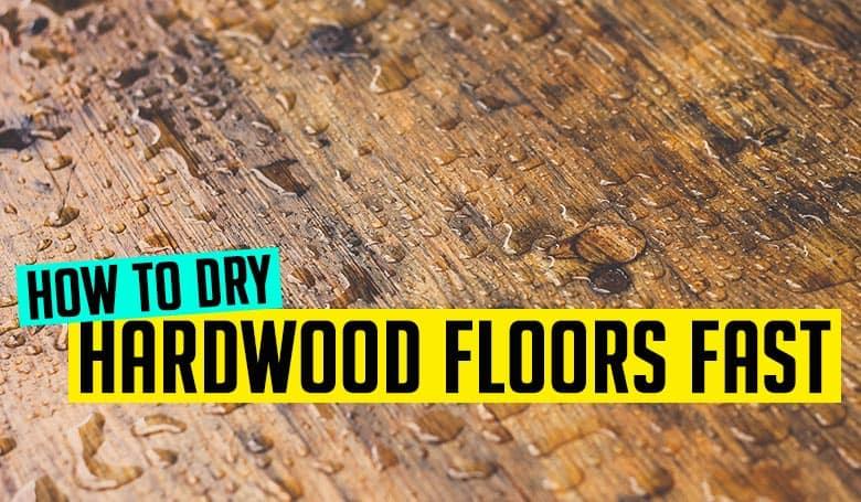 How to dry hardwood floors fast