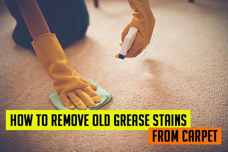 How to remove old grease stains from carpet
